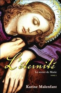 Karine Malenfant - L'éternité Tome 2 : Le secret de Marie.