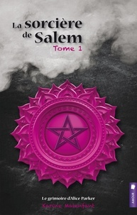 Karine Malenfant - La sorcière de Salem, tome 1 - Le grimoire d'Alice Parker.