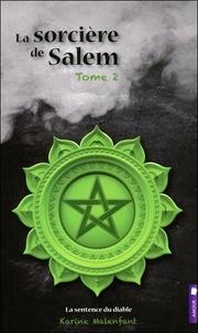 Karine Malenfant - La sorcière de Salem Tome 2 : La sentence du diable.