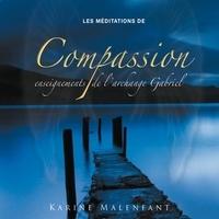 Karine Malenfant et Vincent Davy - Les méditations de compassion, enseignements de l'archange Gabriel - Les méditations de compassion.