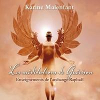 Karine Malenfant et Vincent Davy - Les méditations de Guérison : Enseignements de l'archange Raphaël - Les méditations de Guérison.