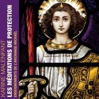 Karine Malenfant et Caroline Boyer - Les méditations de protection, enseignements de l'Archange Michaël.