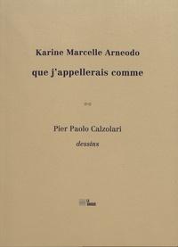 Karine Marcelle Arneodo et Pier Paolo Calzolari - Que j'appellerais comme.