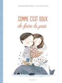 Karine-Marie Amiot et Violaine Costa - Comme c'est doux de faire la paix.