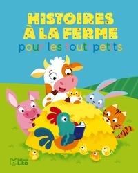 Karine-Marie Amiot et Ghislaine Biondi - Histoires à la ferme pour les tout-petits.