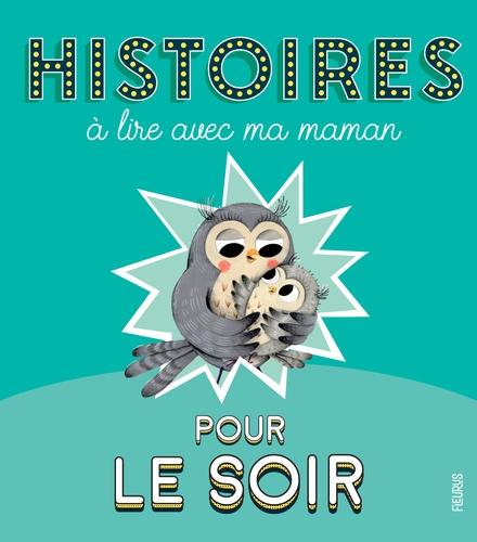 Karine-Marie Amiot et Sébastien Chebret - Histoires à lire avec ma maman - Pour le soir.