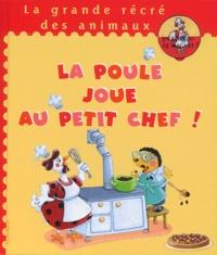 Karine-Marie Amiot - La poule joue au petit chef !.