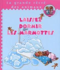 Karine-Marie Amiot et  Carla - Laissez dormir les marmottes.