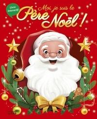 Karine-Marie Amiot et Emmanuelle Colin - Moi, je suis le père Noël !.