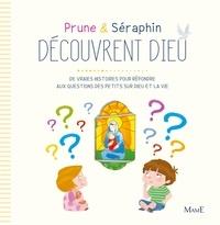 Karine-Marie Amiot et Florian Thouret - Prune et Séraphin découvrent Dieu - De vraies histoires pour répondre aux questions des petits sur Dieu et la vie.