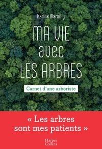 Karine Marsilly - Ma vie avec les arbres - Carnet d'une arboriste.
