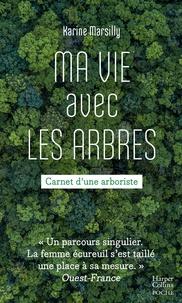 Karine Marsilly - Ma vie avec les arbres.