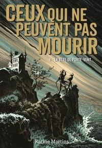 Karine Martins - Ceux qui ne peuvent pas mourir Tome 1 : La bête de Porte-Vent.