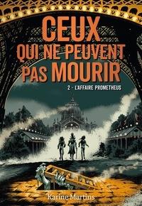 Karine Martins - Ceux qui ne peuvent pas mourir Tome 2 : L'affaire Prometheus.