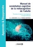 Karine Merceron et Mélanie Perreau-Martineau - Manuel de remédiation cognitive de la métacognition de l'adulte - Troubles d'origine neurologique et psychiatrique.
