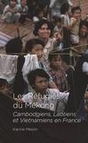 Karine Meslin - Les Réfugiés du Mékong - Cambodgiens, Laotiens et Vietnamiens en France.
