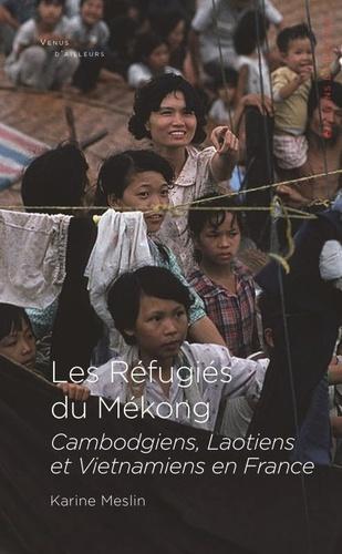 Les Réfugiés du Mékong. Cambodgiens, Laotiens et Vietnamiens en France