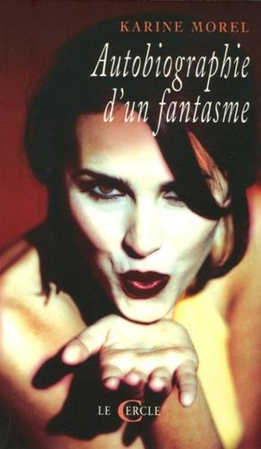 Karine Morel - Autobiographie d'un fantasme.