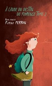 Karine Perron - À l'aube du destin de Florence, tome 2.