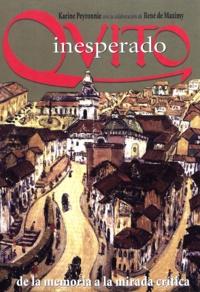 Karine Peyronnie et René de Maximy - Quito inesperado - De la memoria a la historia crítica.