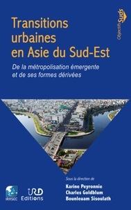 Karine Peyronnie et Charles Goldblum - Transitions urbaines en Asie du Sud-Est - De la métropolisation émergente et de ses formes dérivées.