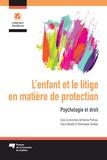 Karine Poitras et Claire Baudry - L'enfant et le litige en matière de protection - Psychologie et droit.