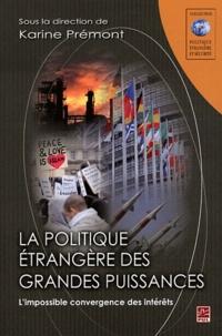 Karine Prémont - La politique étrangère des grandes puissances - L'impossible convergence des intérêts.