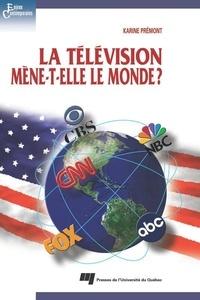 Karine Prémont - La télévision mène-t-elle le monde ?.