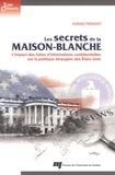Karine Prémont - Les secrets de la Maison-Blanche - L'impact des fuites d'informations confidentielles sur la politique étrangère des Etats-Unis.