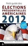 Karine Prémont et Elisabeth Vallet - Petit guide des élections présidentielles américaines 2012.