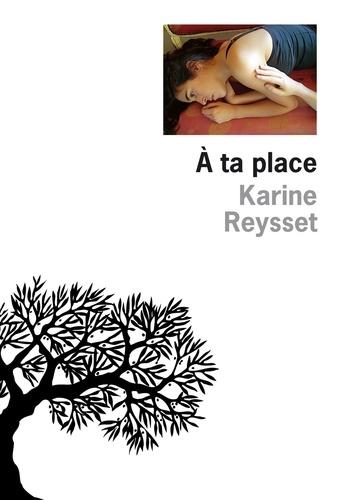 Karine Reysset - A ta place.