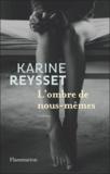 Karine Reysset - L'ombre de nous-mêmes.