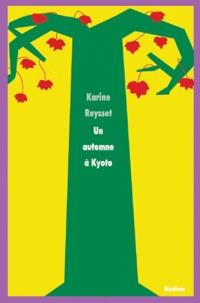 Karine Reysset - Un automne à Kyoto.