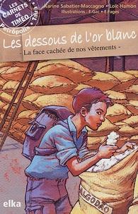 Karine Sabatier-Maccagno et Loïc Hamon - Les dessous de l'or blanc  : La face cachée de nos vêtements.
