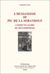Karine Safa - L'humanisme de Pic de la Mirandole. - L'esprit en gloire de métamorphoses.