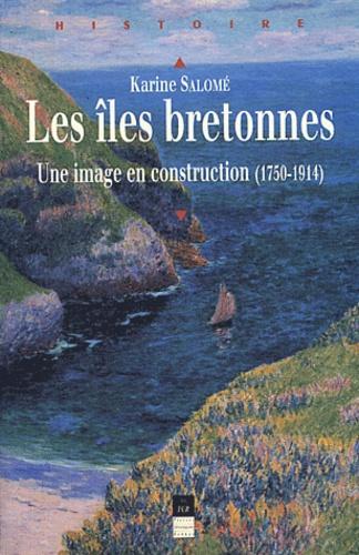 Karine Salomé - Les îles bretonnes - Une image en construction (1750-1914).