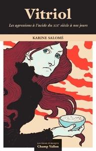 Karine Salomé - Vitriol - Les agressions à l'acide du XIXe siècle à nos jours.