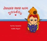 Karine Sauvarie et Gaëlle Bigoni - Jamais sans mon Doudou.