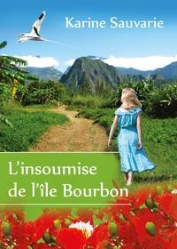 Karine Sauvarie - L'insoumise de l'île Bourbon.