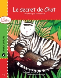 Karine Savard et Sylvie Roberge - Lis et raconte  : Le secret de Chat - version enrichie.