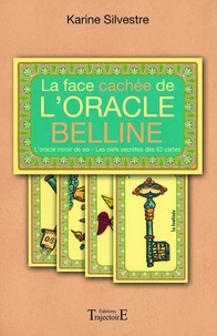 La face cachée de l'oracle Belline- L'oracle miroir de soi, les clefs secrètes des 52 cartes - Karine Silvestre |