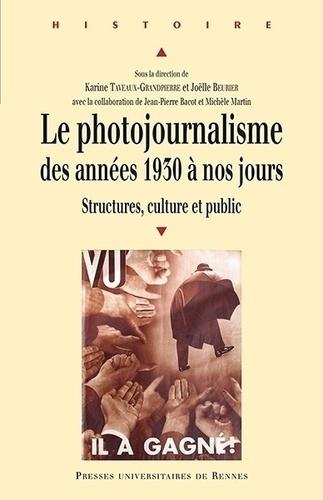 Karine Taveaux-Grandpierre et Joëlle Beurier - Le photojournalisme des années 1930 à nos jours - Structures, culture et public.
