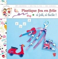 Karine Thiboult - Les petits chefs - Plastique fou en folie - Si joli, si facile !.