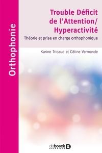 Karine Tricaud et Céline Vermande - Trouble déficit de l'attention/hyperactivité - Théorie et prise en charge orthophonique.