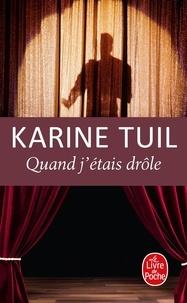 Karine Tuil - Quand j'étais drôle.