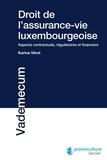 Karine Vilret - Droit de l'assurance-vie luxembourgeoise - Aspects contractuels, régulatoires et financiers.