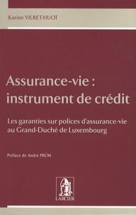 Karine Vilret-Huot - Assurance-vie : instrument de crédit - Les garanties sur polices d'assurance-vie au Grand-Duché de Luxembourg.