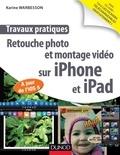 Karine Warbesson - Travaux pratiques : retouche photo et montage vidéo sur iPhone et iPad - A jour de l'IOS 5.