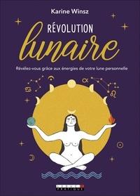 Karine Winsz - Révolution lunaire - Révélez-vous grâce aux énergies de votre lune personelle.