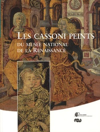Karinne Simonneau et Christine Benoît - Les Cassoni peints du musée national de la Renaissance.